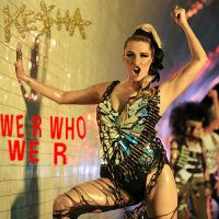 We R Who We R by Ke$ha by ChaosE37