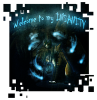 Welcome To My INSANITY by Rising-At-Midnight