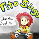 Tito Sings: When She Loved Me by laffatgravity
