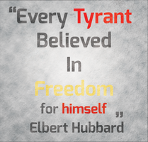 Every tyrant believed in freedom..... for himself. by fdfxd2