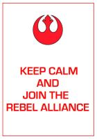 Star Wars - Rebel Alliance 'Keep Calm' Poster by DoctorWhoOne