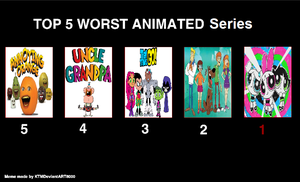 My Top 5 worst animated series by BeeWinter55
