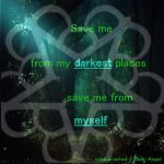 Save me from my darkestplaces, save me from myself by SilveRose1192