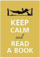 Keep Calm and Read a Book by ICantQuiteSeeTheTrut