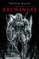 The Last Archangel by Trevor Gates by Art-of-the-Seraphim
