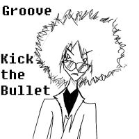 Kick the Bullet: GROOVE by Artist-Man