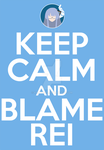Keep Calm and Blame Rei by karto1989