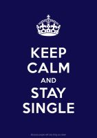 Keep Calm and Stay Single by nephren-ka