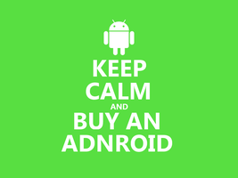 Keep Calm #006 - And Buy An Android by HundredMelanie