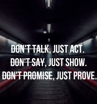 Dont talk,just act... by TheQuotes