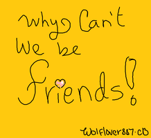 Why cant we be friends by WolfLover887