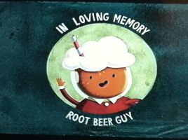 We'll never forget you Root Beer Guy by Flashshadow