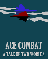 Ace Combat : A Tale of Two Worlds. by Zhanrae30