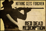 Nothing Gets Forgiven - Red Dead Redemption Poster by edwardjmoran