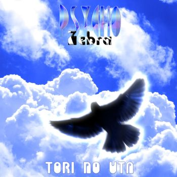 Psycho featuring Zebra - Tori No Uta by The-H-Person