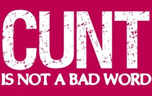 Cunt Is Not a Bad Word by ApocalyptopiaDesigns