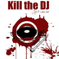 Kill the DJ by JayDiLoren