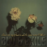Blu Exile Give Me Flowers While I Can Smell Them by PADYBU