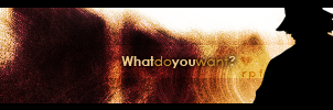 What do you want ? by rpf9ihh
