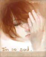 Iam so sad by tuyetdinhsinhvat