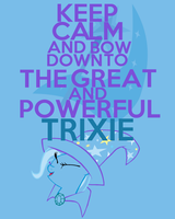Keep Calm and bow down to the G.A.P Trixie by thegoldfox21