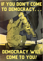 If You Don't Come to Democracy. . . by poasterchild