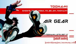 Air Gear Should Be on Toonami by KingdomHeartsENT
