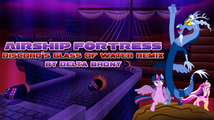 Airship Fortress (Discord Glass of Water Remix) by DashieMLPFiM