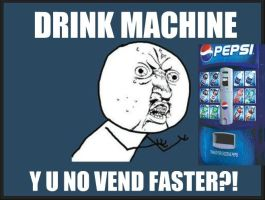 Y U NO VEND FASTER by JowishWuzHere2