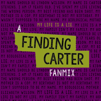 My Life is a Lie: A Finding Carter Fanmix. by sparkylightning3