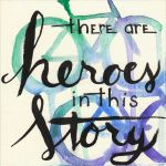 Day 8 - There are Heroes by GillianIvy