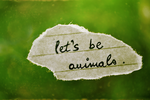 Let's be animals by iWasBornToSurvive