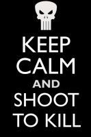 Keep Calm and Shoot to Kill by neilkristian