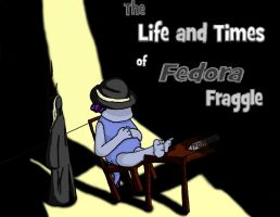 The Life and Times of Fedora Fraggle by Delta-Shout