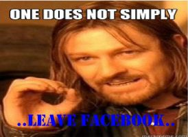 One Does Not Simply Leave Facebook by Sonicmanqaz