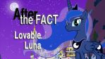 After the Fact: Lovable Luna by MLP-Silver-Quill