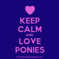 Keep Calm and Love Ponies by CindyZoeh