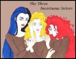 THE THREE INCESTUOUS SISTERS by Quaylove3