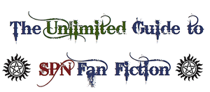 The Unlimited Guide to SPN Fan Fiction by bearberry915