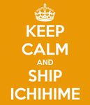 Keep calm and ship IchHime by ChiisanaHoshi