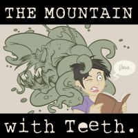 The Mountain With Teeth by mapacheanepicstory