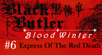 Black Butler: Blood Winter - Episode 6 by SavageScribe