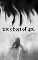 the ghost of you by randomgraphic