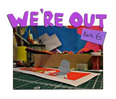 We're Out part six by philippajudith