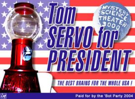 Tom Servo for President by strongbadfan45