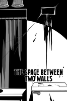 The Space Between Two Walls by sweet-guts