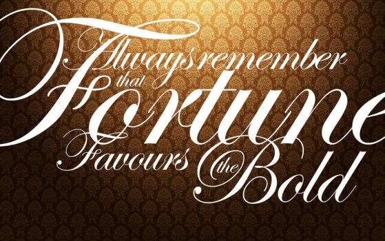 Fortune Favours the Bold by spendavis