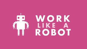 Work Like a Robot by parisi