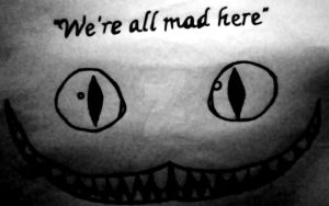 We're All Mad Here... by XSoulLanternX