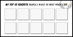 Top 10 Favorite People I Want To Meet When I Die by 4xEyes1987